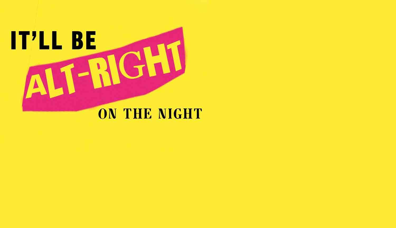 Text It'll Be Alt-Right On The Night on yellow background