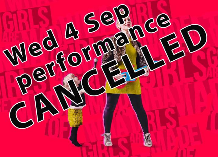 What Girls Are Made Of Wed 4 Sept performance cancelled